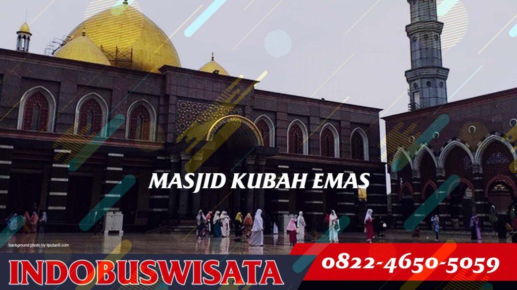 Destinasi Kunjungan Ke Masjid Kubah Emas Dengan Bus - Indobuswisata
