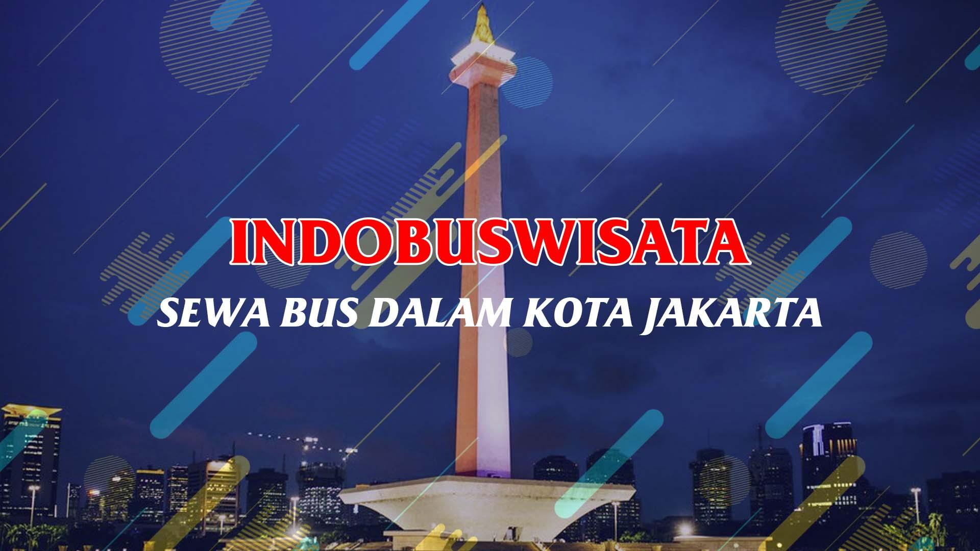 Sewa Bus Dalam Kota Di Jakarta - Indobuswisata