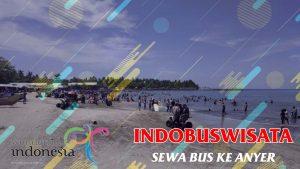 Sewa Bus Ke Anyer - Indobuswisata