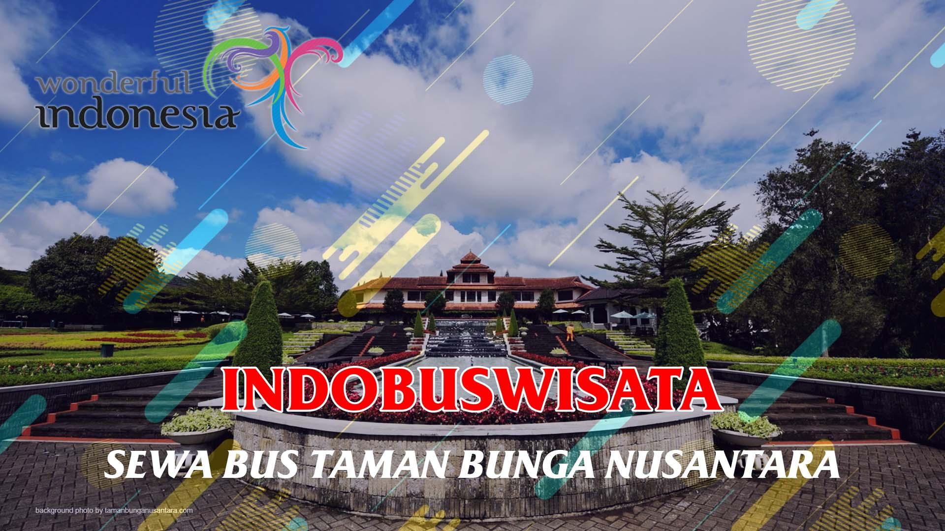Sewa Bus Ke Taman Bunga Nusantara - Indobuswisata