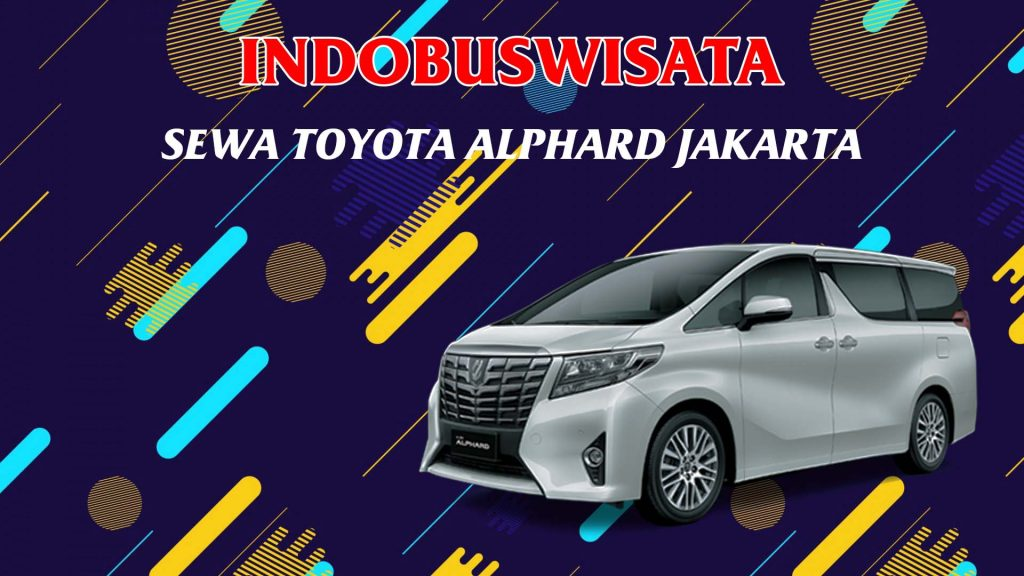 Sewa Toyota Alphard Di Jakarta - Indobuswisata